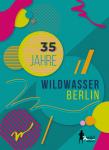 Plakatbild 35 Jahre Wildwasser Berlin
